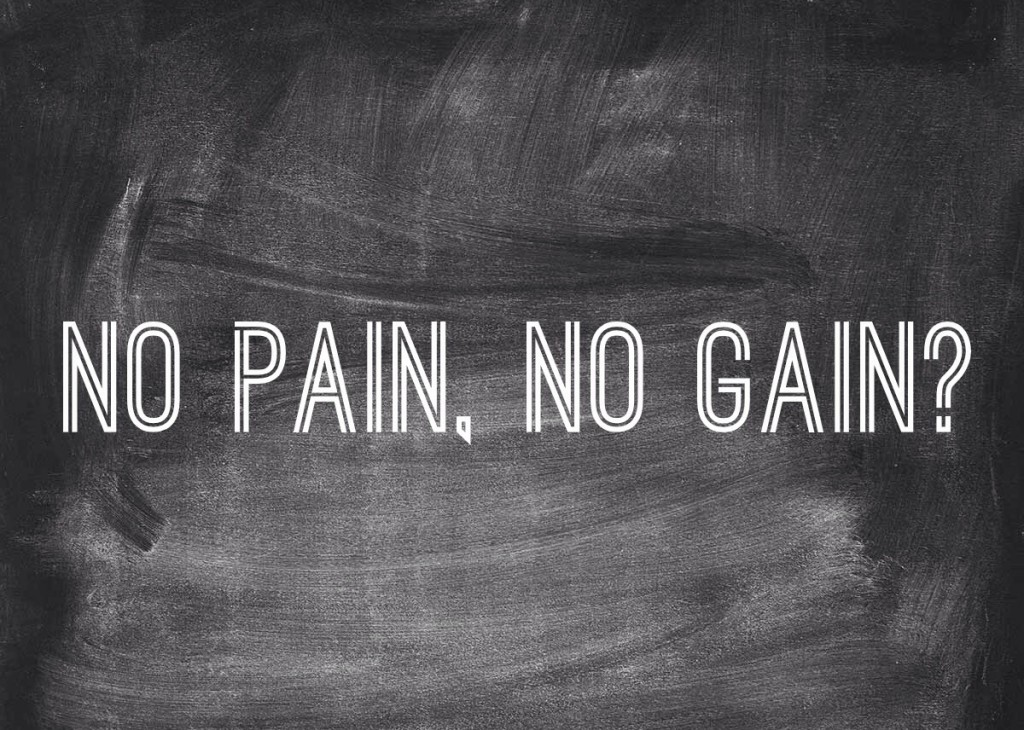 No Pain, No Gain?